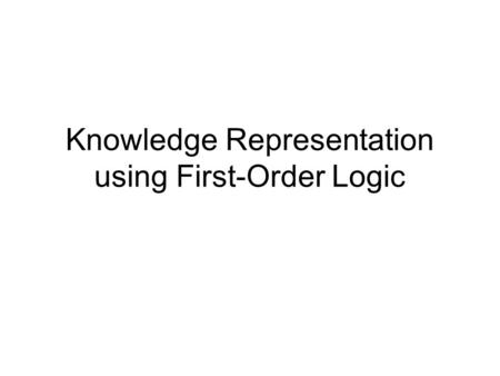 Knowledge Representation using First-Order Logic.