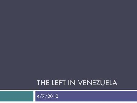 THE LEFT IN VENEZUELA 4/7/2010. Democracy Direct or Participatory Democracy, Pure democracy Active citizen participation in everyday political decisions;