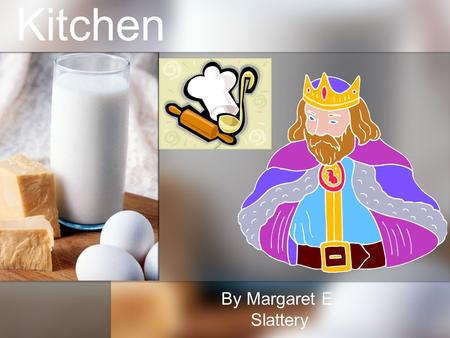 The King in the Kitchen By Margaret E. Slattery Genre: Play Characters: King Princess Cook 1 st Kitchen Maid 2 nd Kitchen Maid Guard Peasant Duke.