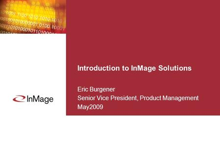 Introduction to InMage Solutions Eric Burgener Senior Vice President, Product Management May2009.