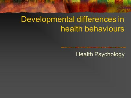 Developmental differences in health behaviours Health Psychology.