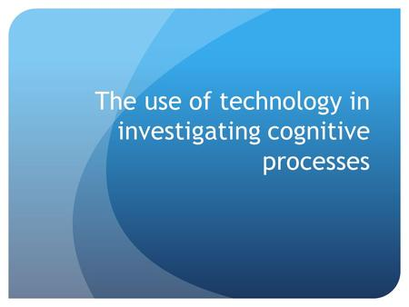 The use of technology in investigating cognitive processes.