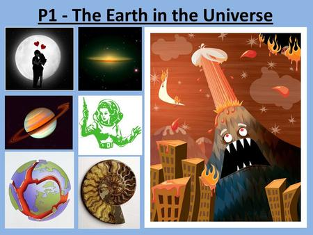 P1 - The Earth in the Universe. Big Bang 14 thousand million years ago Theory was proposed by the Catholic Priest George Lemaitre.