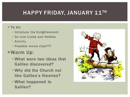To do: Introduce the Enlightenment Go over Locke and Hobbes Activity Possible movie clips??? Warm Up: What were two ideas that Galileo discovered? Why.