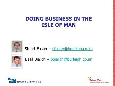 Browne Craine & Co DOING BUSINESS IN THE ISLE OF MAN Stuart Foster – Basil Bielich –