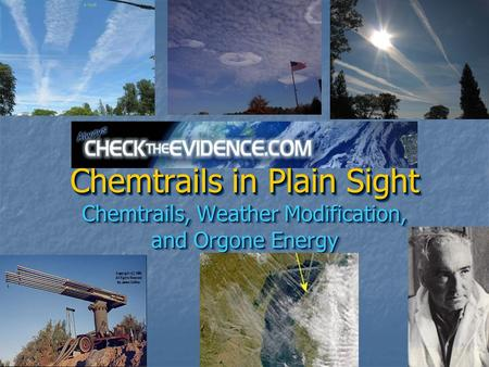 Chemtrails in Plain Sight Chemtrails, Weather Modification, and Orgone Energy.