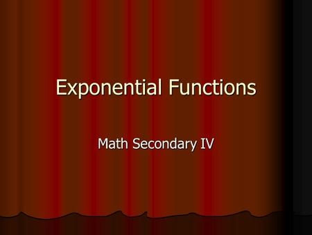 Exponential Functions Math Secondary IV. Topics Calculation Calculation Growth & Decay Growth & Decay Factor Factor Graph Graph Equation Equation Point.