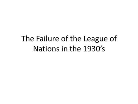 The Failure of the League of Nations in the 1930s.