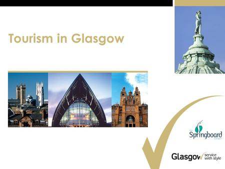 Tourism in Glasgow. Strategic Targets for 2016 to deliver a minimum growth of 60% in tourist revenue with a target of achieving 80% grow tourism-related.