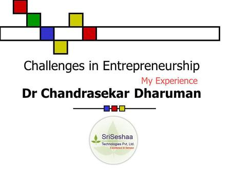 Challenges in Entrepreneurship My Experience Dr Chandrasekar Dharuman.