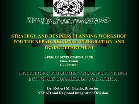 STRATEGY AND BUSINESS PLANNING WORKSHOP FOR THE NEPAD, REGIONAL INTEGRATION AND TRADE DEPARTMENT STRATEGY AND BUSINESS PLANNING WORKSHOP FOR THE NEPAD,