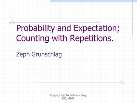 Copyright © Zeph Grunschlag, 2001-2002. Probability and Expectation; Counting with Repetitions. Zeph Grunschlag.