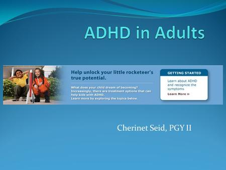 ADHD in Adults Cherinet Seid, PGY II.