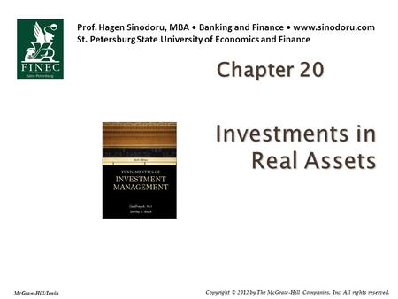 McGraw-Hill/Irwin Copyright © 2012 by The McGraw-Hill Companies, Inc. All rights reserved. Investments in Real Assets Chapter 20 Prof. Hagen Sinodoru,