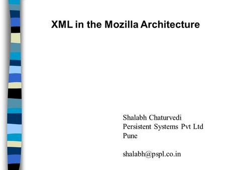 XML in the Mozilla Architecture Shalabh Chaturvedi Persistent Systems Pvt Ltd Pune