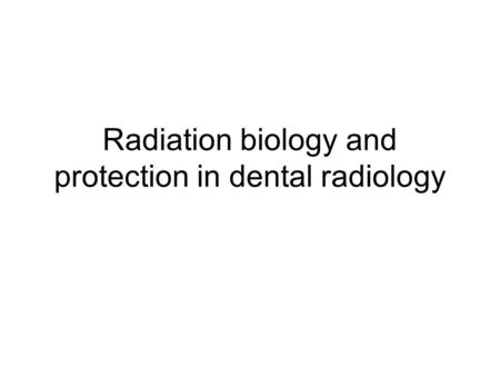 Radiation biology and protection in dental radiology.