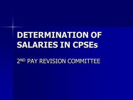 DETERMINATION OF SALARIES IN CPSEs 2 ND PAY REVISION COMMITTEE.