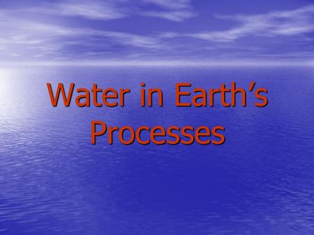 Water in Earths Processes. Lesson 10 A Wet Planet EQ: How is Earths water distributed among saltwater and freshwater?