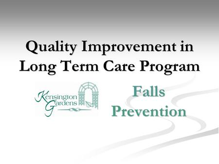 Quality Improvement in Long Term Care Program Falls Prevention.