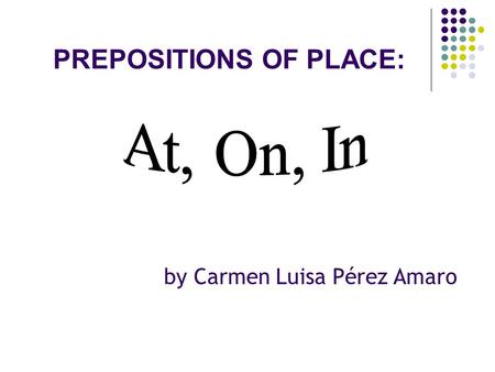 PREPOSITIONS OF PLACE:
