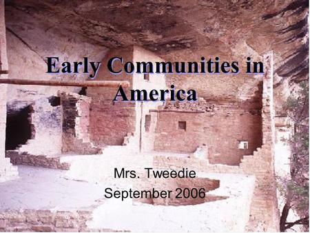 Early Communities in America Mrs. Tweedie September 2006.
