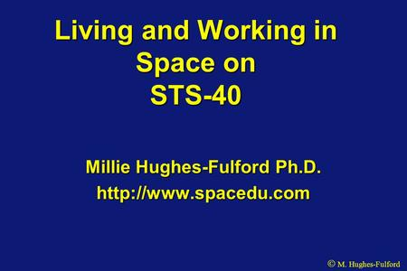 Living and Working in Space on STS-40 Millie Hughes-Fulford Ph.D.  M. Hughes-Fulford.