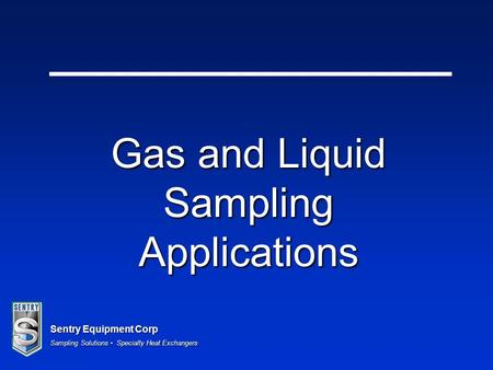 Sentry Equipment Corp Sampling Solutions Specialty Heat Exchangers Gas and Liquid Sampling Applications.