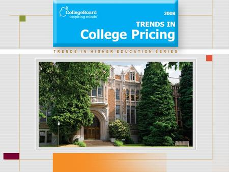 TRENDS IN HIGHER EDUCATION SERIES 2008 TRENDS IN College Pricing.