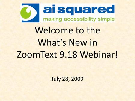 Welcome to the Whats New in ZoomText 9.18 Webinar! July 28, 2009.