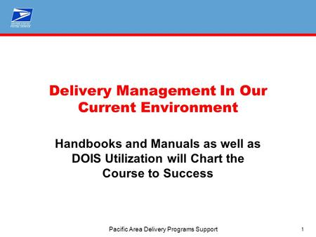 1 Pacific Area Delivery Programs Support Delivery Management In Our Current Environment Handbooks and Manuals as well as DOIS Utilization will Chart the.