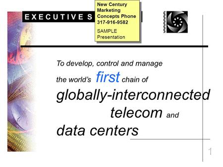 1 To develop, control and manage the worlds first chain of globally-interconnected telecom and data centers E X E C U T I V E S U M M A R Y New Century.
