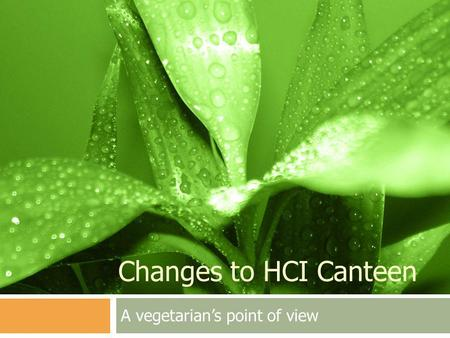 Changes to HCI Canteen A vegetarians point of view.