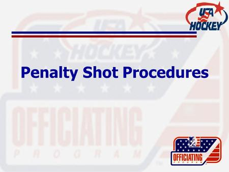 Penalty Shot Procedures. How Do We Determine Who Takes the Shot? –Based on the infraction, there are some instances where the referee will designate who.