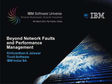 Beyond Network Faults and Performance Management Kirtivardhan A Jaiswar Tivoli Software IBM India/ SA.