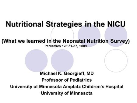 Nutritional Strategies in the NICU (What we learned in the Neonatal Nutrition Survey) Nutritional Strategies in the NICU (What we learned in the Neonatal.