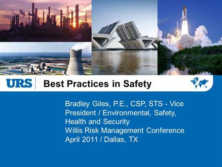 Best Practices in Safety Bradley Giles, P.E., CSP, STS - Vice President / Environmental, Safety, Health and Security Willis Risk Management Conference.