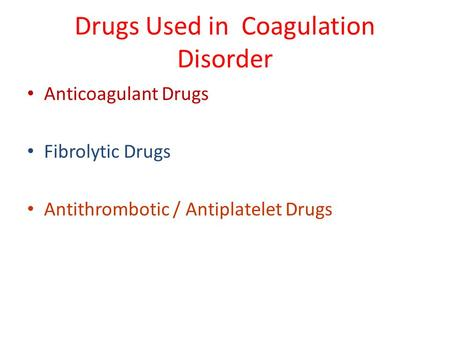 Drugs Used in Coagulation Disorder Anticoagulant Drugs Fibrolytic Drugs Antithrombotic / Antiplatelet Drugs.