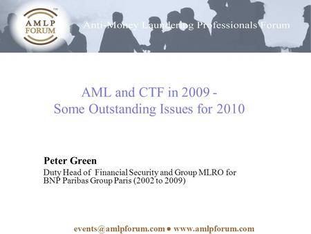 AML and CTF in 2009 - Some Outstanding Issues for 2010 Peter Green Duty Head of Financial Security and Group MLRO for BNP Paribas Group Paris (2002 to.
