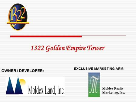 1322 Golden Empire Tower OWNER / DEVELOPER: EXCLUSIVE MARKETING ARM: Moldex Realty Marketing, Inc.