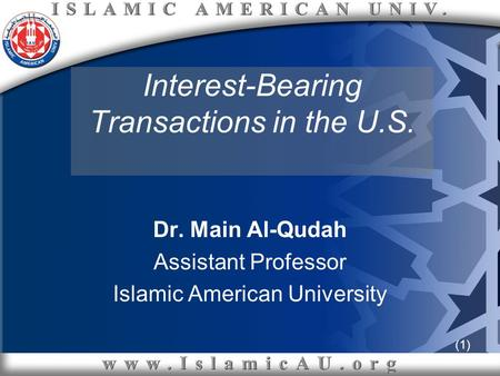 (1) Interest-Bearing Transactions in the U.S. Dr. Main Al-Qudah Assistant Professor Islamic American University.