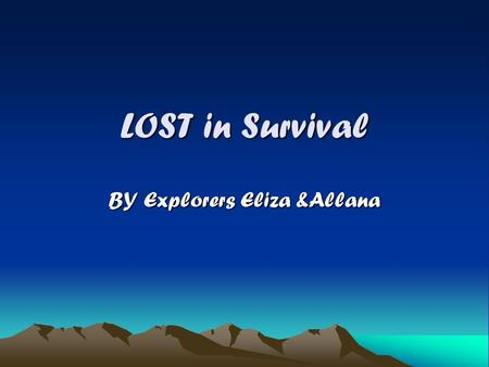 LOST in Survival BY Explorers Eliza &Allana. The Twisted Town Hall The Twisted Town Hall In town hall we create an alliance between our classmates. Also.