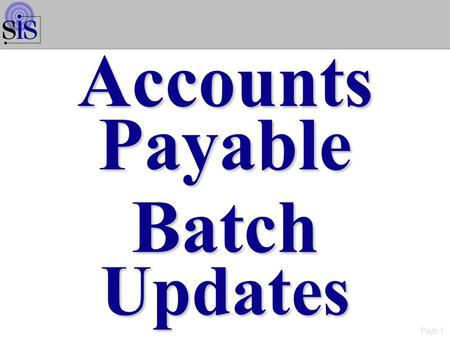 Page 1 AccountsPayableBatchUpdates. Page 2 Accts Payable Batch Updates Maintenance/Inquiry Options WMN2001S.