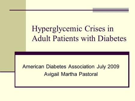 Hyperglycemic Crises in Adult Patients with Diabetes American Diabetes Association July 2009 Avigail Martha Pastoral.