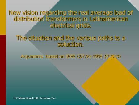 HJ International Latin America, Inc. New vision regarding the real average load of distribution transformers in Latinamerican electrical grids. The situation.