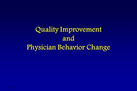 Quality Improvement and Physician Behavior Change djsslides.
