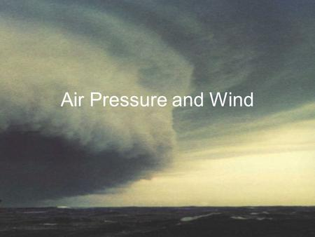 Air Pressure and Wind. What is air pressure? The force exerted by air molecules as they collide with a surface The weight of the atmosphere as it pushes.