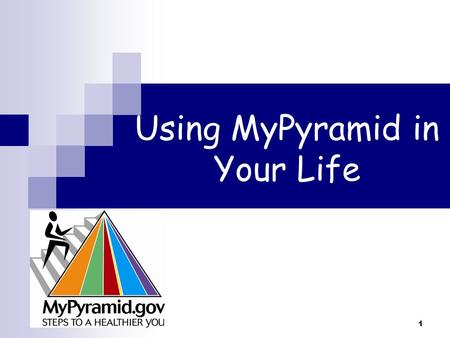 1 Using MyPyramid in Your Life. 2 www.healthierus.gov/dietaryguidelines.