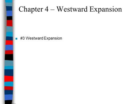Chapter 4 – Westward Expansion #3 Westward Expansion.