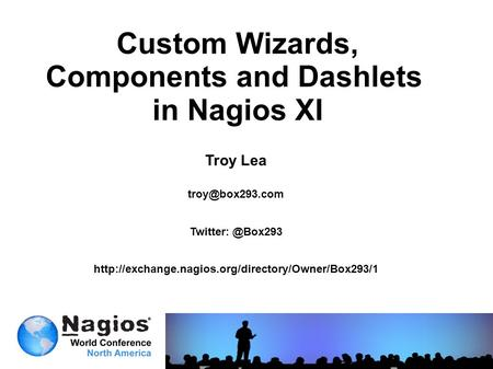 Custom Wizards, Components and Dashlets in Nagios XI Troy Lea