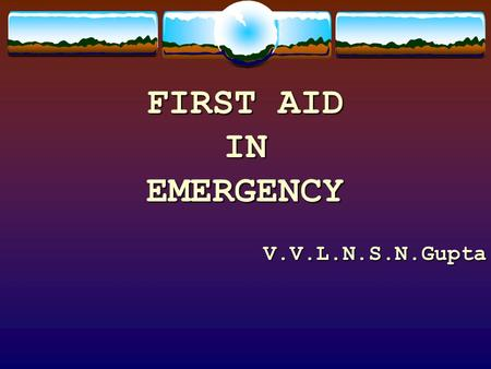 FIRST AID INEMERGENCY V.V.L.N.S.N.Gupta. AIM To prevent the severity of Any injury Any injury Poisoning Poisoning.